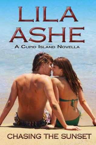 Chasing the Sunset: A Cupid Island Wedding Novella Lila Ashe
