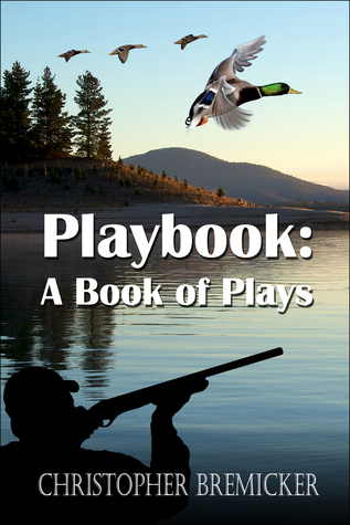 Playbook: A Book of Plays  by  Christopher Bremicker