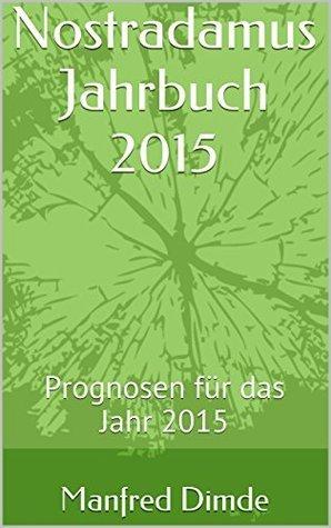 Nostradamus Jahrbuch 2015: Prognosen für das Jahr 2015  by  Manfred Dimde