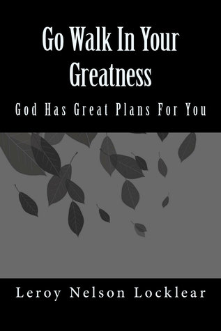 Go Walk In Your Greatness Leroy Nelson Locklear