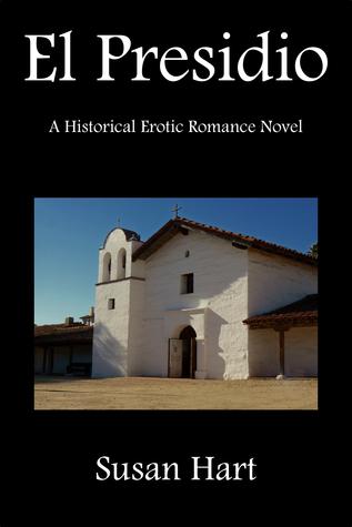El Presidio (A Historical Erotic Romance Novel)  by  Susan Hart