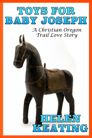 Toys For Baby Joseph: An Oregon Trail Love Story  by  Helen Keating