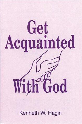 Get Acquainted With God Kenneth W. Hagin