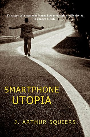 Smartphone Utopia J. Arthur Squiers