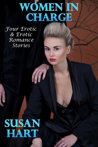 Women In Charge: Four Erotic & Erotic Romance Stories  by  Susan Hart