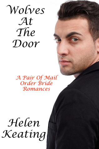 Wolves At The Door: A Pair Of Christian Mail Order Bride Romances Helen Keating