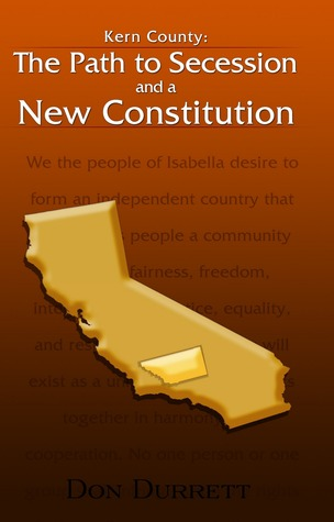 Kern County: The Path to Secession and a New Constitution  by  Don Durrett
