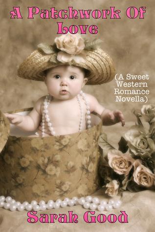A Patchwork Of Love (A Sweet Western Romance Novella) Sarah Good