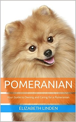 POMERANIAN: Your Guide to Owning and Caring for a Pomeranian  by  Elizabeth Linden