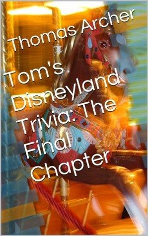 Toms Disneyland Trivia: The Final Chapter Thomas Archer