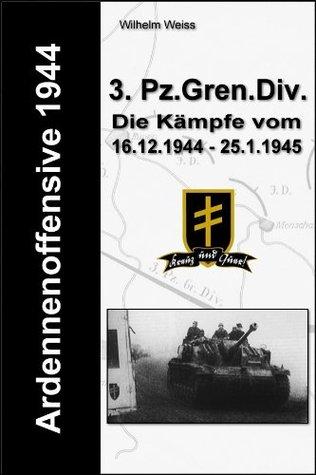 Ardennenoffensive 1944 - 3. Panzer-Grenadier-Division  by  Wilhelm Weiss
