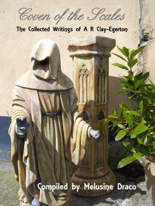 Coven of the Scales: The Collected Writings of A R Clay-Egerton A.R. Clay-Egerton