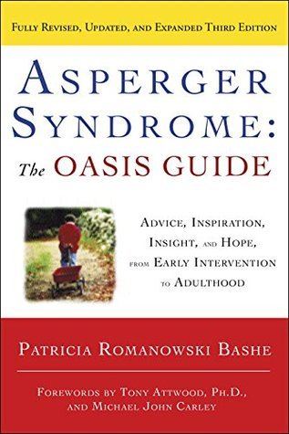 Asperger Syndrome: The OASIS Guide, Revised Third Edition: Advice, Inspiration, Insight, and Hope, from Early Intervention to Adulthood  by  Patricia Romanowski Bashe