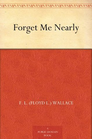Forget Me Nearly  by  F. L. (Floyd L.) Wallace