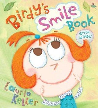 Birdys Smile Book (Christy Ottaviano Books) Laurie Keller