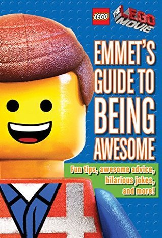LEGO: The LEGO Movie: Emmets Guide to Being Awesome  by  Ace Landers