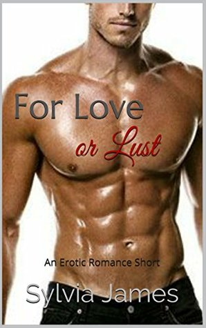 Erotic Romance: For Love or Lust  by  Sylvia James