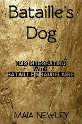 Batailles Dog: (Dis)Integrating with Bataille and Baudelaire Maia Newley