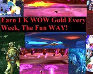 Earn 1K Gold Each Week In Wow, the Fun Way! (Useful Information For World Of Warcraft Book 3) Leonard Treman