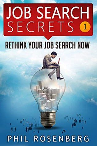 Job Search Secrets: Rethink Your Job Search Now  by  Phil Rosenberg