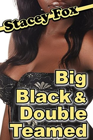 Big, Black & Double Teamed Stacey Fox