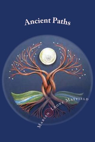 Ancient Paths (Gnosis Of The One They Call The Tree Of life Book 1)  by  Marian Mayfield