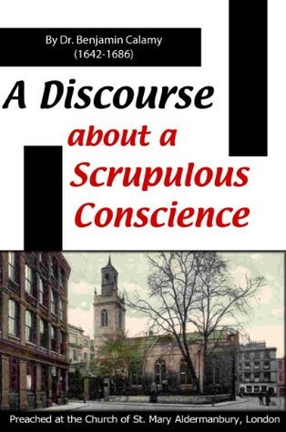 A Discourse about a scrupulous conscience  by  Benjamin Calamy