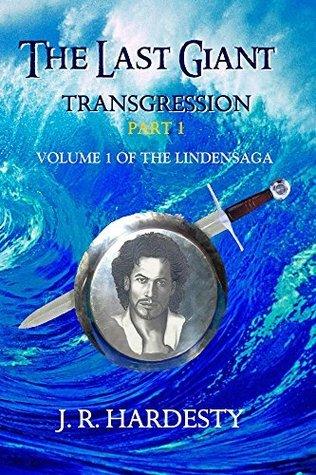 The Last Giant: Transgression Part 1 (Lindensaga)  by  J.R. Hardesty