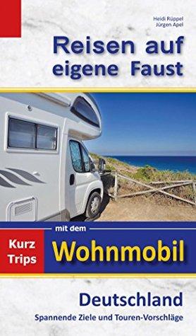Reisen auf eigene Faust: Kurztrips mit dem Wohnmobil, Deutschland, Spannende Ziele und Touren-Vorschläge Heidi Rüppel