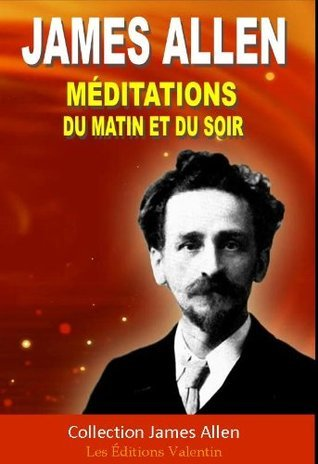 Méditations du matin et du soir  by  James Allen