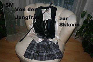 Von der Jungfrau zur Sklavin: SM  by  Heimo w. Seche `haye