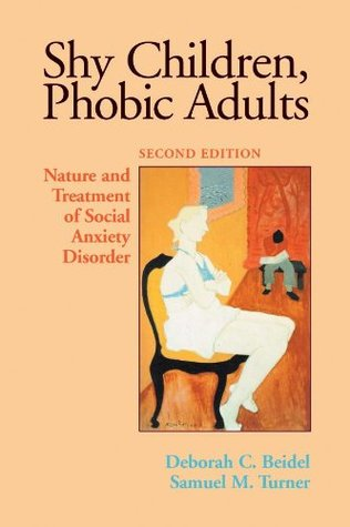 Shy Children, Phobic Adults: Nature and Treatment of Social Anxiety Disorder, Second Edition Deborah C. Beidel