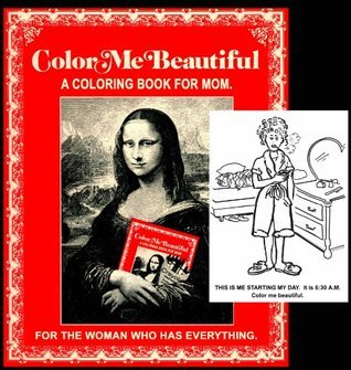 Color Me Beautiful. A Coloring Book for Mom.  by  Sheldon Shacket