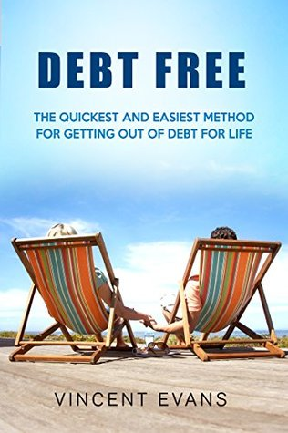 Debt Free: The Quickest And Easiest Method For Getting Out Of Debt For Life (debt free for life, debt free 30, debt free forever, no more debts) by Vincent Evans