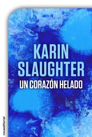 Un corazón helado  by  Karin Slaughter