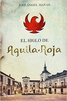 El siglo de Águila Roja  by  José Ángel Mañas