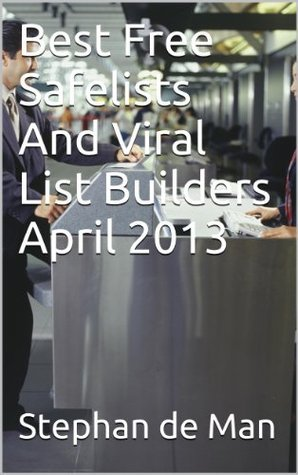 Best Free Safelists And Viral List Builders April 2013  by  Stephan de Man