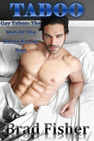 Gay Taboo: The Man Of The House Knows Best  by  Brad Fisher