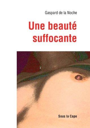 Une beauté suffocante  by  De la Noche Gaspard