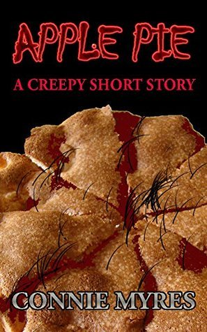 Apple Pie: Part of a collection of 26 creepy short stories titled, SPOOKY SHORTS. Connie Myres