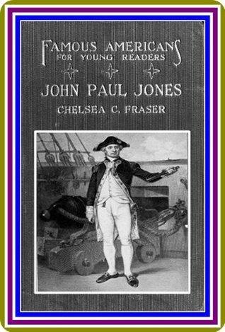 The Story of John Paul Jones,  by  Chelsea Curtis Fraser : by Chelsea Curtis Fraser