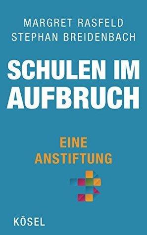 Schulen im Aufbruch - Eine Anstiftung  by  Margret Rasfeld