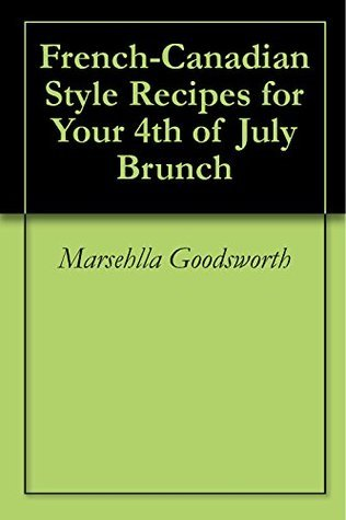 French-Canadian Style Recipes for Your 4th of July Brunch Marsehlla Goodsworth