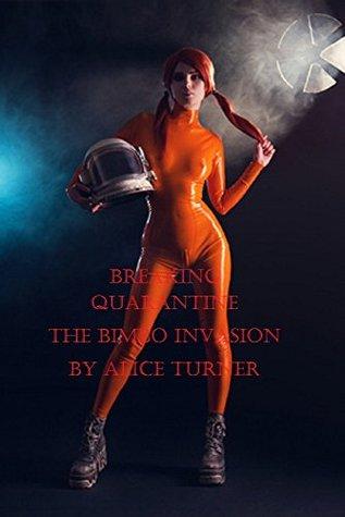 Breaking Quarantine: The Bimbo Invasion  by  Alice Turner