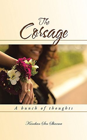 The Corsage: A Bunch of Thoughts  by  Kanchan Sen Sharma