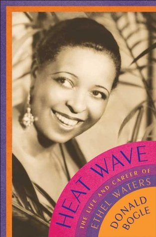 Heat Wave: The Life and Career of Ethel Waters (Kindle Edition)  by  Donald Bogle