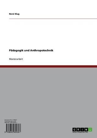 Pädagogik und Anthropotechnik René Klug