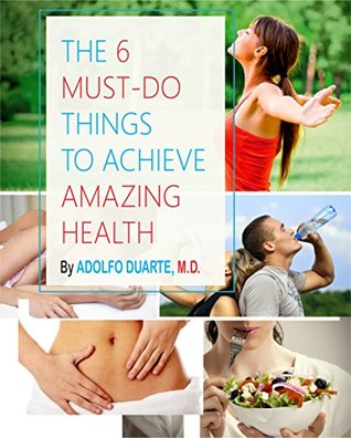 The 6 MUST-DO things to achieve AMAZING HEALTH Adolfo Duarte