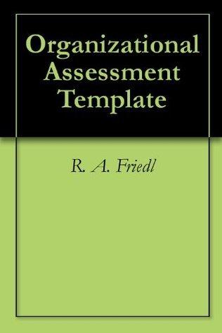 Organizational Assessment Template  by  R. A. Friedl