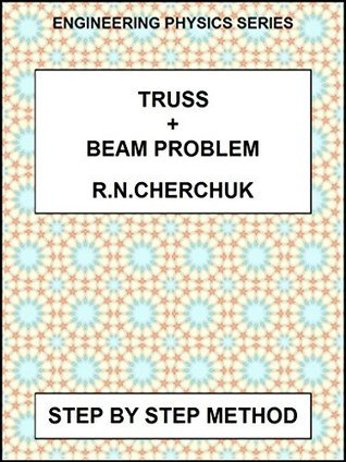 Truss And Beam Problem - Easy Step By Step Method (Engineering Physics 9a) R.N. Cherchuk